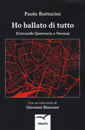 Ho ballato di tutto. (Cercando Querencia a Verona) - Paolo Butturini |
