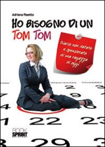 Ho bisogno di un Tom Tom - Adriana Pasetto | Kritjur.org