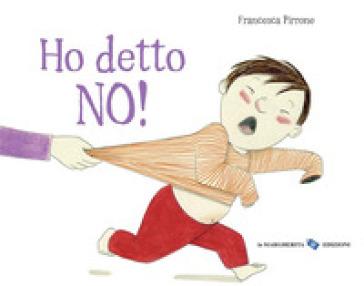 Ho detto no! Ediz. a colori - Francesca Pirrone  