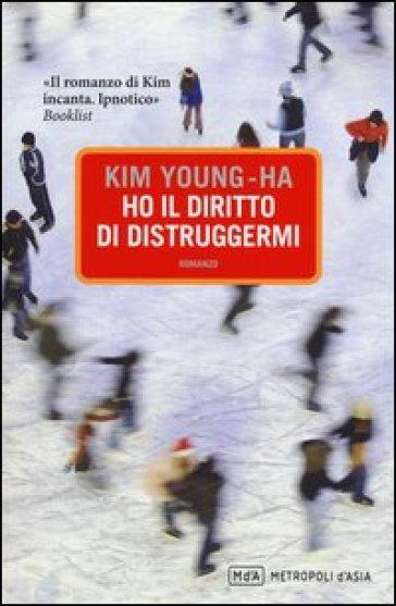 Ho il diritto di distruggermi - Young-ha Kim | Kritjur.org