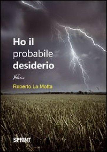 Ho il probabile desiderio - Roberto La Motta |