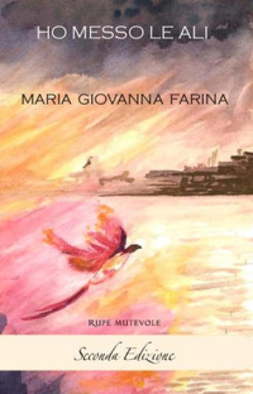 Ho messo le ali - Maria Giovanna Farina  