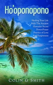 Ho oponopono Book: Healing Your Life With The Ancient Hawaiian Secret Power-Prayer Practice of Love And Forgiveness