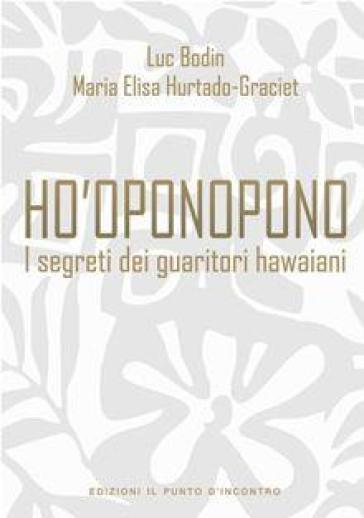 Ho'oponopono. I segreti dei guaritori hawaiani - Luc Bodin | Rochesterscifianimecon.com