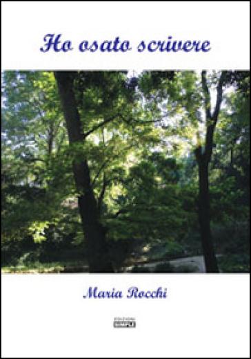 Ho osato scrivere - Maria Rocchi |