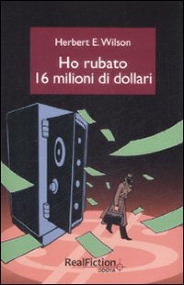 Ho rubato sedici milioni di dollari - Herbert E. Wilson   Kritjur.org