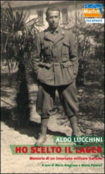 Ho scelto il lager. Memorie di un internato militare italiano - Aldo Lucchini pdf epub