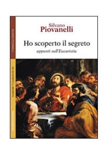 Ho scoperto il segreto. Appunti sull'eucaristia - Silvano Piovanelli |