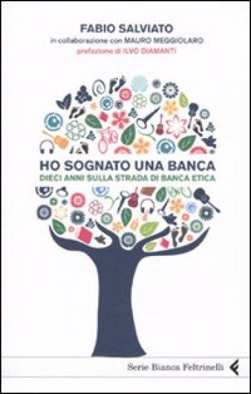 Ho sognato una banca. Dieci anni sulla strada di Banca Etica - Fabio Salviato   Thecosgala.com