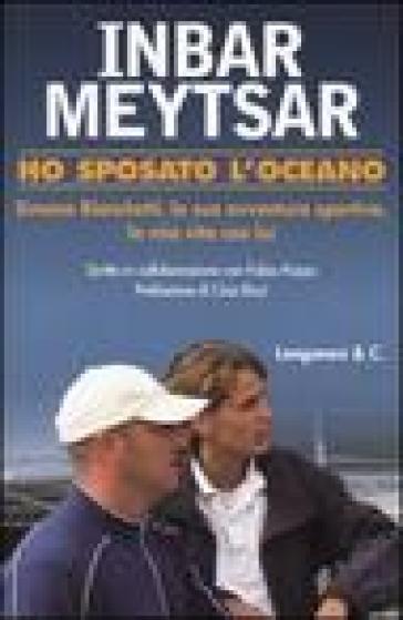 Ho sposato l'oceano. Simone Bianchetti, la sua avventura sportiva, la mia vita con lui - Inbar Meytsar   Rochesterscifianimecon.com