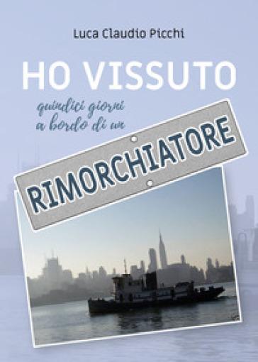 Ho vissuto quindici giorni a bordo di un rimorchiatore - Luca Claudio Picchi | Rochesterscifianimecon.com