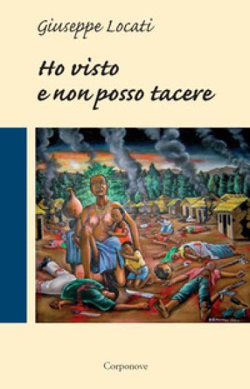 Ho visto e non posso tacere - Giuseppe Locati   Thecosgala.com