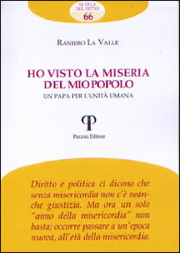 Ho visto la miseria del mio popolo. Un papa per l'unità umana - Raniero La Valle   Kritjur.org