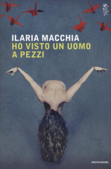 Ho visto un uomo a pezzi - Ilaria Macchia |