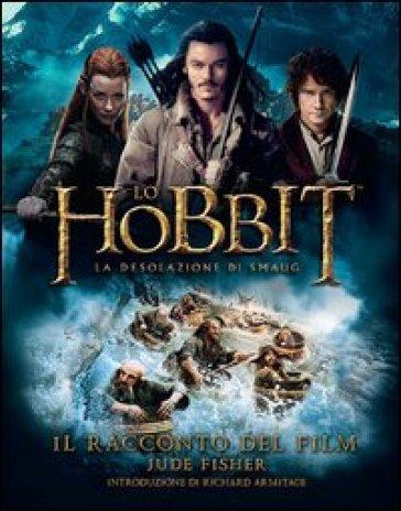 Lo Hobbit. La desolazione di Smaug. Il racconto del film - Jude Fisher | Rochesterscifianimecon.com