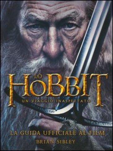 Lo Hobbit. Un viaggio inaspettato. La guida ufficiale al film - Brian Sibley  