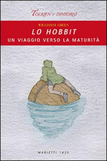Lo Hobbit. Un viaggio verso la maturità - William H. Green |