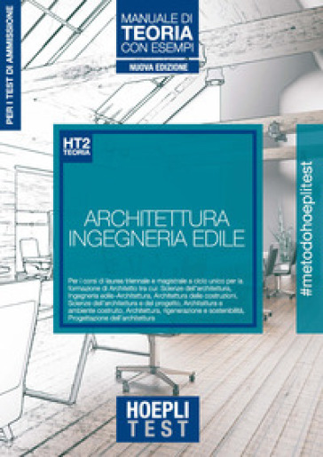 Hoepli Test. Architettura e Ingegneria edile. Manuale di teoria con esempi. Per i test di ammissione all'università - Ulrico Hoepli  