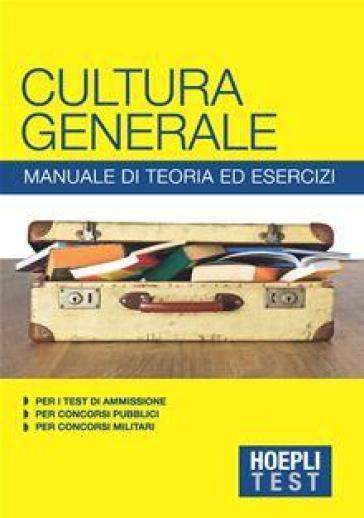 Hoepli Test. Cultura generale. Manuale di teoria ed esercizi