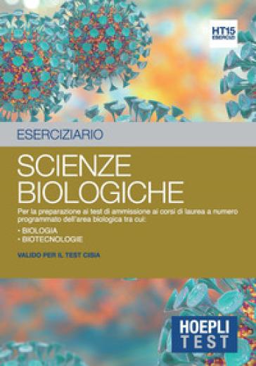Hoepli Test. Eserciziario. Scienze biologiche. Per la preparazione ai test di ammissione ai corsi di laurea a numero programmato dell'area biologica tra cui: Biologia Biotecnologie -  pdf epub