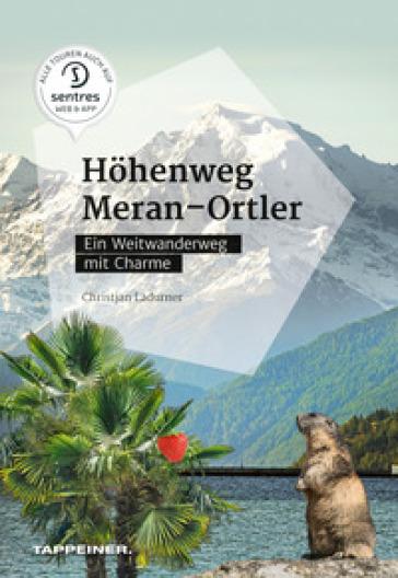 Hohenweg Meran-Ortler. Ein Weitwanderweg mit Charme - Christjan Ladurner | Rochesterscifianimecon.com