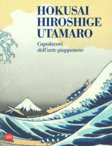 Hokusai, Hiroshige, Utamaro. Capolavori arte giapponese. Ediz. a colori - L. Aldovini |