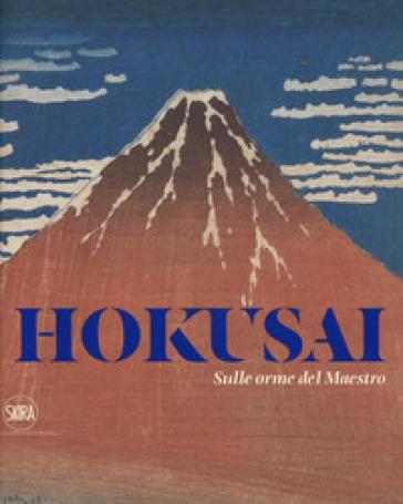 Hokusai. Sulle orme del maestro. Ediz. a colori - R. Menegazzo |