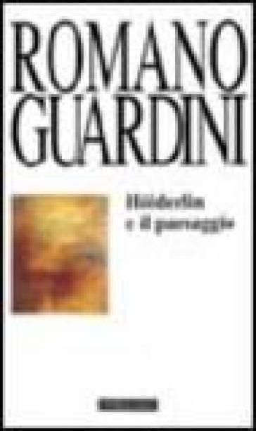 Holderlin e il paesaggio - Romano Guardini |