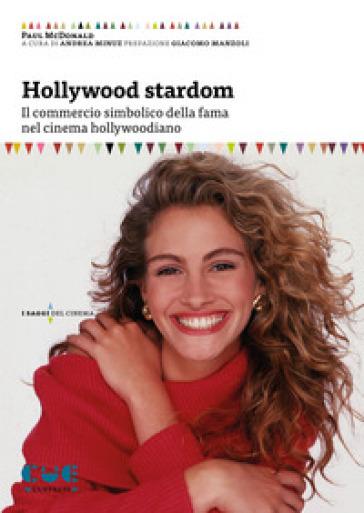 Hollywood Stardom. Il commercio simbolico della fama nel cinema hollywoodiano - Paul McDonald pdf epub