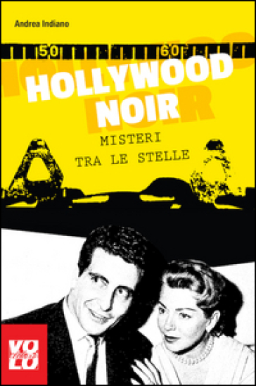Hollywood noir. Misteri tra le stelle - Andrea Indiano | Rochesterscifianimecon.com