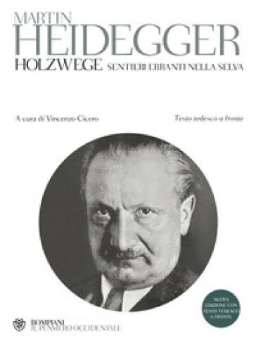 Holzwege. Sentieri erranti nella selva. Testo tedesco a fronte - Martin Heidegger |