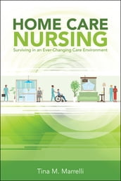 Home Care Nursing: Surviving in an Ever-Changing Care Environment