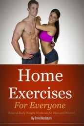 Home Exercises For Everyone: Natural Bodyweight Workouts For Men And Women