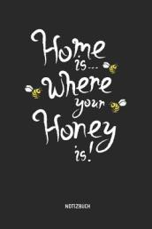 Home Is Where Your Honey Is - Notizbuch