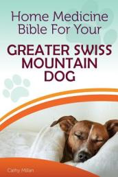 Home Medicine Bible for Your Greater Swiss Mountain Dog