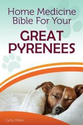 Home Medicine Bible for Your Great Pyrenees