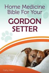 Home Medicine Bible for Your Gordon Setter