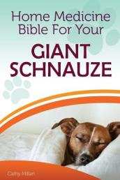 Home Medicine Bible for Your Giant Schnauzer