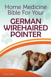 Home Medicine Bible for Your German Wirehaired Pointer