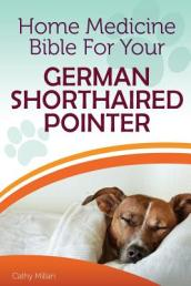 Home Medicine Bible for Your German Shorthaired Pointer