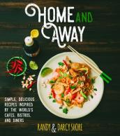 Home and Away: Simple, Delicious Recipes Inspired by the World Cafes, Bistros, and Diners