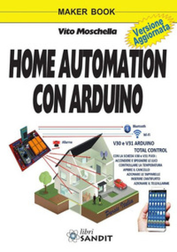 Home automation con Arduino. Ediz. a colori