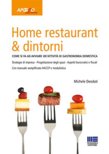 Home restaurant & dintorni. Come si fa ad avviare un'attività di gastronomia domestica - Michele Deodati pdf epub