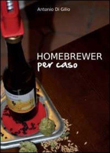 Homebrewer per caso. La vera storia di Doc e le sue birre - Antonio Di Gilio | Rochesterscifianimecon.com
