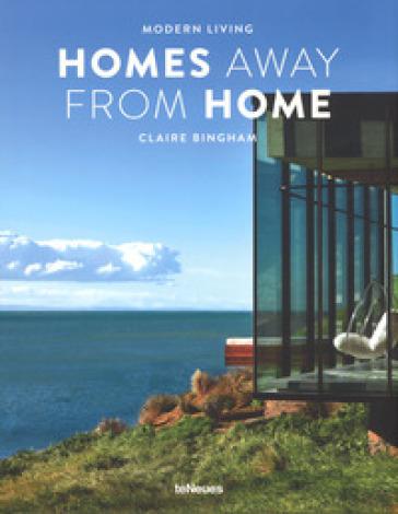 Homes away from home. Modern living . Ediz. illustrata - Claire Bingham | Rochesterscifianimecon.com