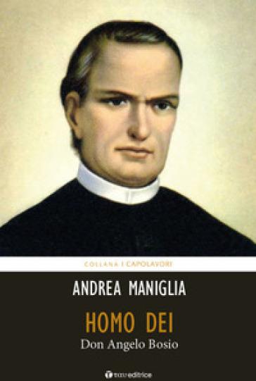 Homo Dei. Don Angelo Bosio - Andrea Maniglia |