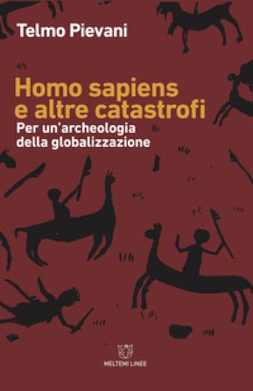 Homo Sapiens e altre catastrofi. Per una archeologia della globalizzazione - Telmo Pievani   Thecosgala.com
