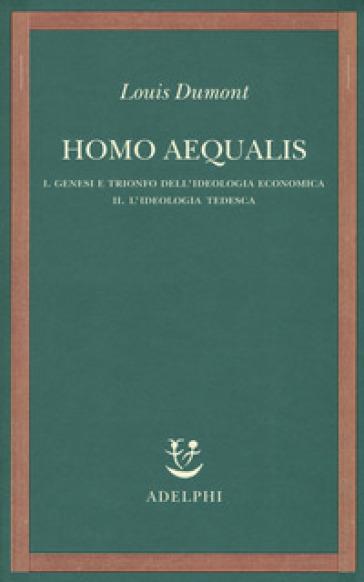 Homo aequalis. 1-2: Genesi e trionfo dell'ideologia economica-L'ideologia tedesca - Louis Dumont | Thecosgala.com