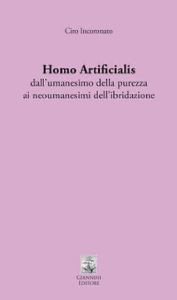 Homo artificialis dall'umanesimo della purezza ai neoumanesimi dell'ibridazione - Ciro Incoronato  