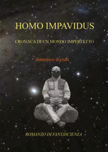 Homo impavidus - Domenico Dignati | Thecosgala.com